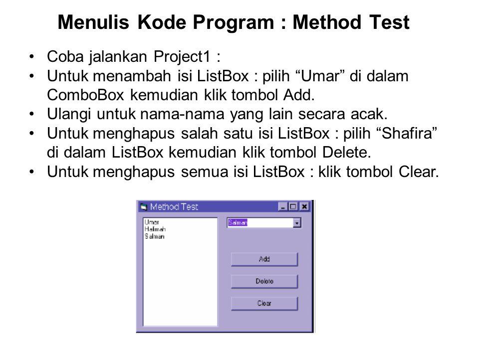Menulis Kode Program : Method Test Private Sub Form_Load() Combo1.AddItem Umar Combo1.AddItem Salman Combo1.AddItem Halimah Combo1.AddItem Shafira End Sub Pada saat Form2 di-load ke dalam memori komputer, object Combo1 diisi dengan beberapa nama.