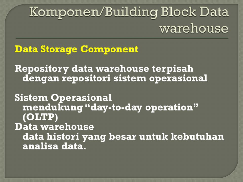 "Data Storage Component Repository data warehouse terpisah dengan repositori sistem operasional Sistem Operasional mendukung ""day-to-day operation"" (OL"