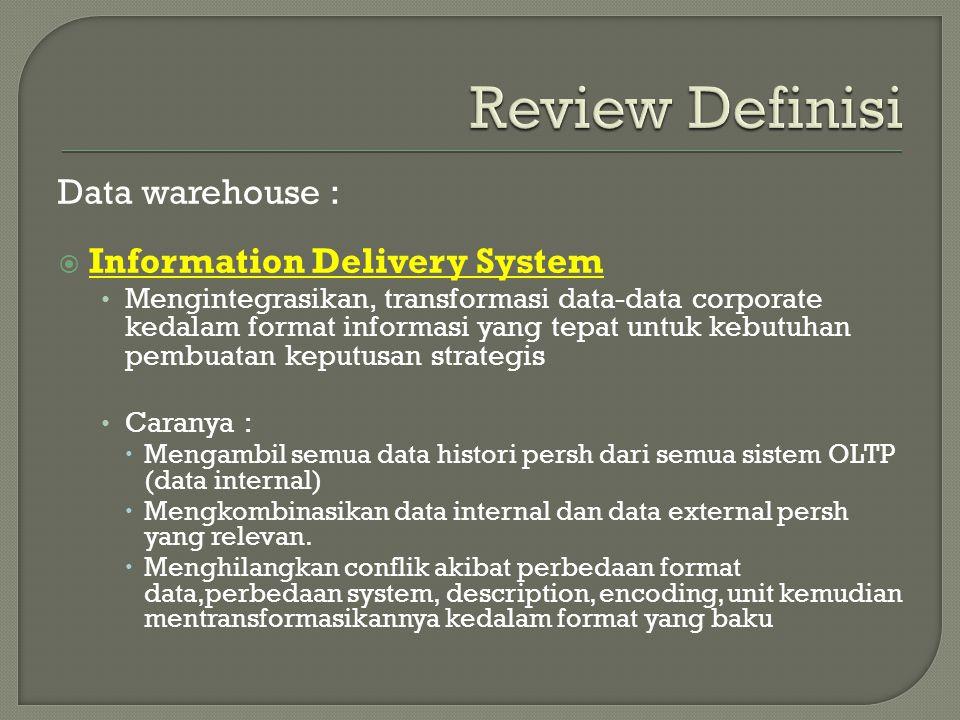 Data warehouse :  Information Delivery System Mengintegrasikan, transformasi data-data corporate kedalam format informasi yang tepat untuk kebutuhan