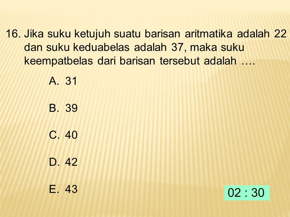 15. Rumus suku ke-n dari barisan bilangan 4, 9, 14, 19, 24,… adalah …. A. Un = 4n B.Un = 4n - 1 C.Un = 5n + 1 D.Un = 5n - 1 E.Un = 3n + 1