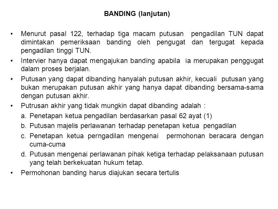 BANDING (lanjutan) Menurut pasal 122, terhadap tiga macam putusan pengadilan TUN dapat dimintakan pemeriksaan banding oleh pengugat dan tergugat kepad