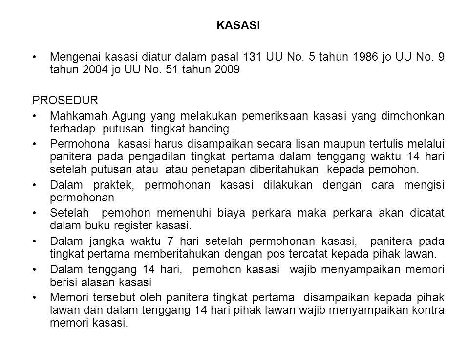 KASASI Mengenai kasasi diatur dalam pasal 131 UU No. 5 tahun 1986 jo UU No. 9 tahun 2004 jo UU No. 51 tahun 2009 PROSEDUR Mahkamah Agung yang melakuka