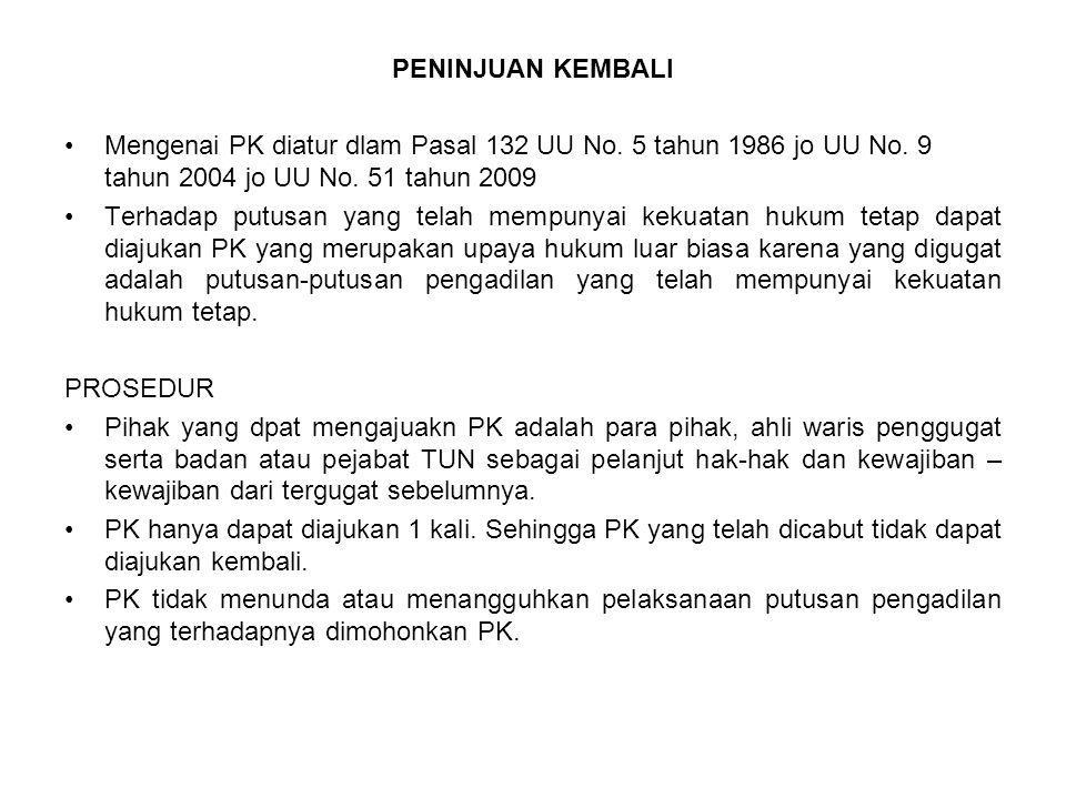 PENINJUAN KEMBALI Mengenai PK diatur dlam Pasal 132 UU No. 5 tahun 1986 jo UU No. 9 tahun 2004 jo UU No. 51 tahun 2009 Terhadap putusan yang telah mem
