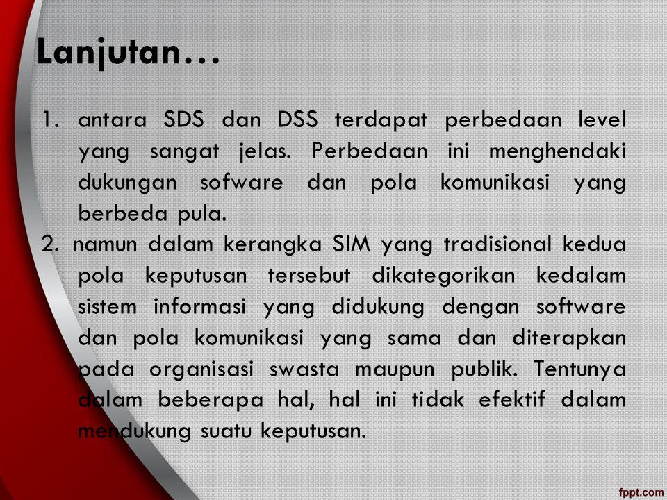 Lanjutan… 1.antara SDS dan DSS terdapat perbedaan level yang sangat jelas. Perbedaan ini menghendaki dukungan sofware dan pola komunikasi yang berbeda