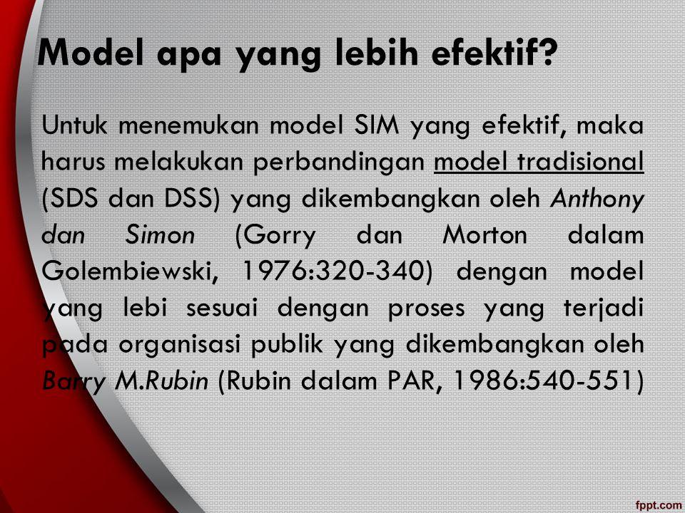 Model apa yang lebih efektif? Untuk menemukan model SIM yang efektif, maka harus melakukan perbandingan model tradisional (SDS dan DSS) yang dikembang