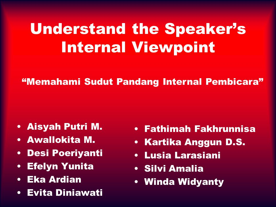 Understand the Speaker's Internal Viewpoint Aisyah Putri M. Awallokita M. Desi Poeriyanti Efelyn Yunita Eka Ardian Evita Diniawati Fathimah Fakhrunnis