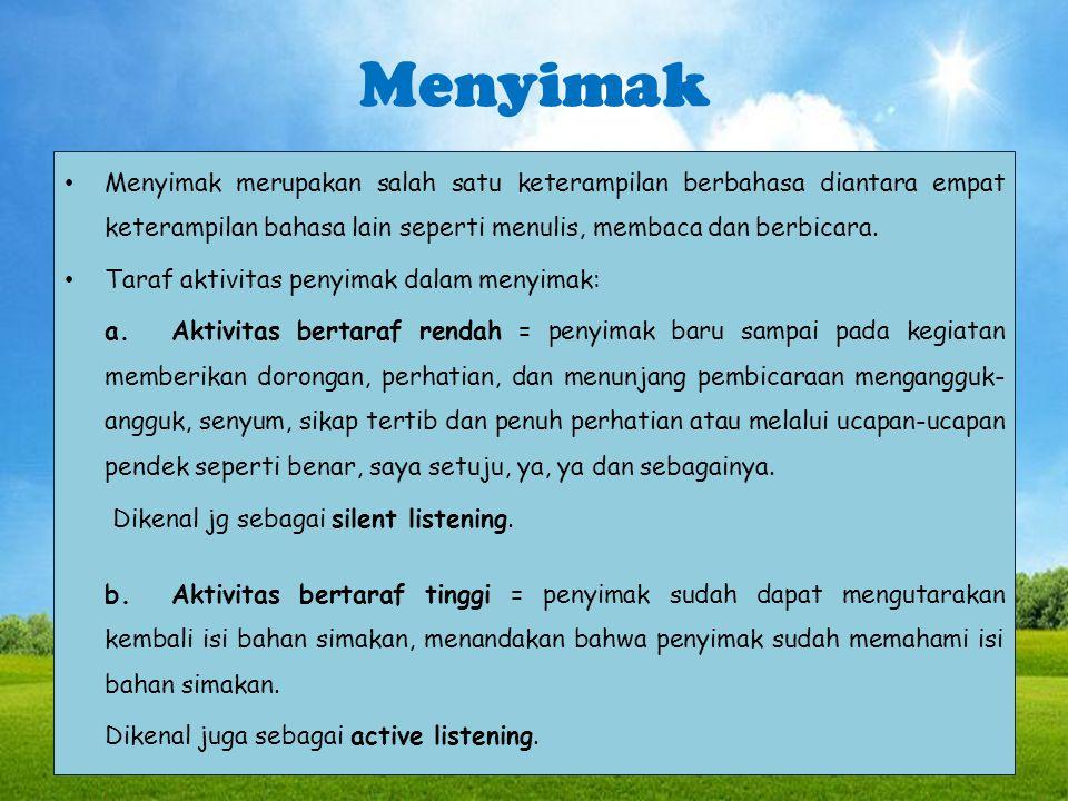 Menyimak Menyimak merupakan salah satu keterampilan berbahasa diantara empat keterampilan bahasa lain seperti menulis, membaca dan berbicara.