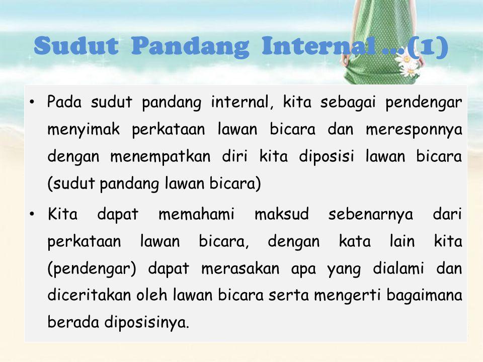 Sudut Pandang Internal …(1) Pada sudut pandang internal, kita sebagai pendengar menyimak perkataan lawan bicara dan meresponnya dengan menempatkan dir