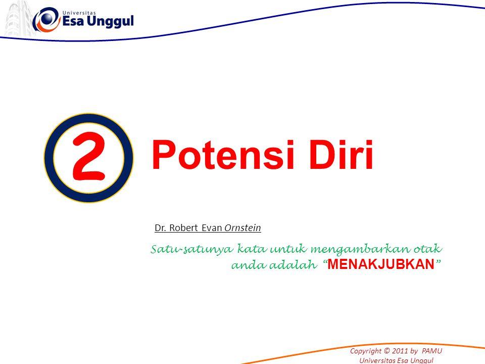 Copyright © 2011 by PAMU Universitas Esa Unggul 2 Potensi Diri Satu-satunya kata untuk mengambarkan otak anda adalah MENAKJUBKAN Dr.