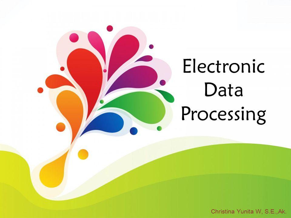 Pengertian Electronic Data Processing Pemrosesan data elektronik (electronic data processing disingkat EDP) adalah metode dalam suatu pemrosesan data komersial.
