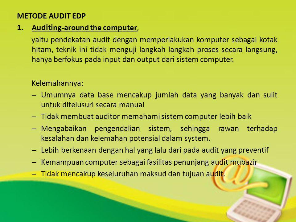 METODE AUDIT EDP 1.Auditing-around the computer, yaitu pendekatan audit dengan memperlakukan komputer sebagai kotak hitam, teknik ini tidak menguji la