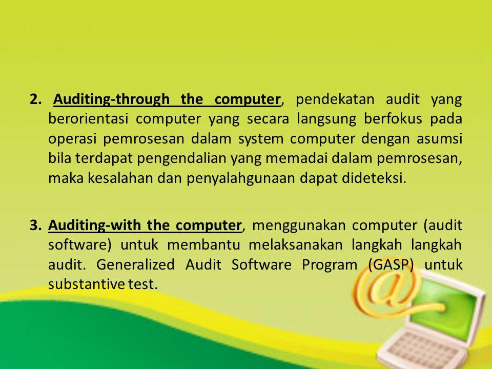 2. Auditing-through the computer, pendekatan audit yang berorientasi computer yang secara langsung berfokus pada operasi pemrosesan dalam system compu
