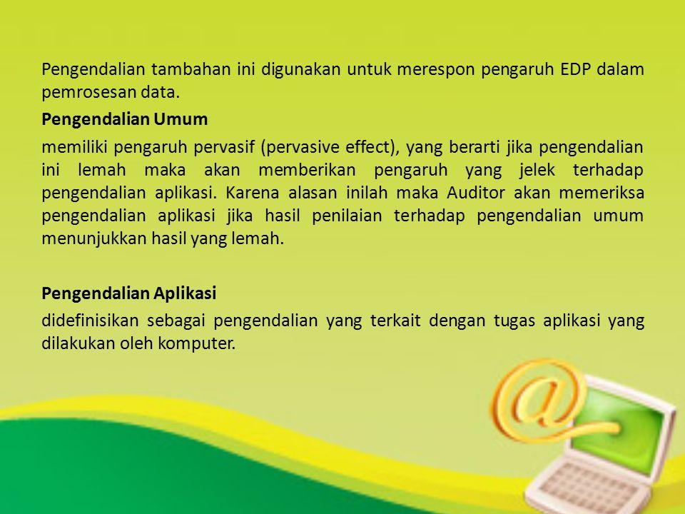 Pengendalian tambahan ini digunakan untuk merespon pengaruh EDP dalam pemrosesan data. Pengendalian Umum memiliki pengaruh pervasif (pervasive effect)