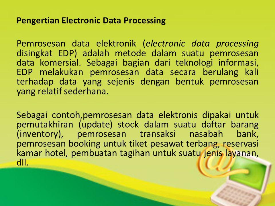 Selain itu, Pengertian Electronic Data Processing ( EDP ) secara umum adalah penggunaan metode automatis dalam pengolahan data komersil.