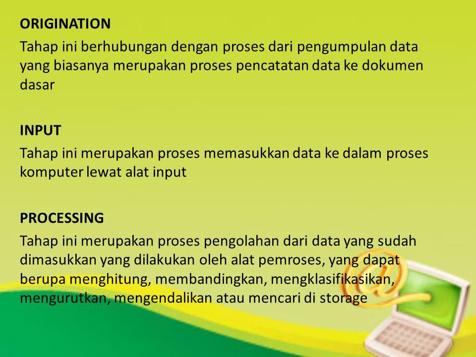 ORIGINATION Tahap ini berhubungan dengan proses dari pengumpulan data yang biasanya merupakan proses pencatatan data ke dokumen dasar INPUT Tahap ini