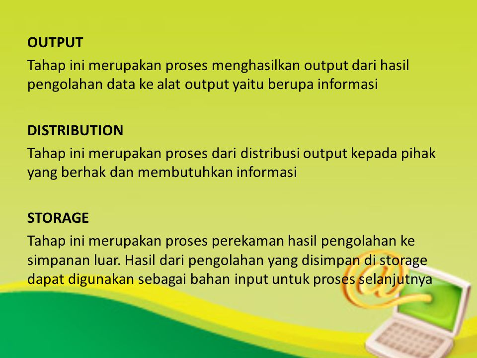 OUTPUT Tahap ini merupakan proses menghasilkan output dari hasil pengolahan data ke alat output yaitu berupa informasi DISTRIBUTION Tahap ini merupaka