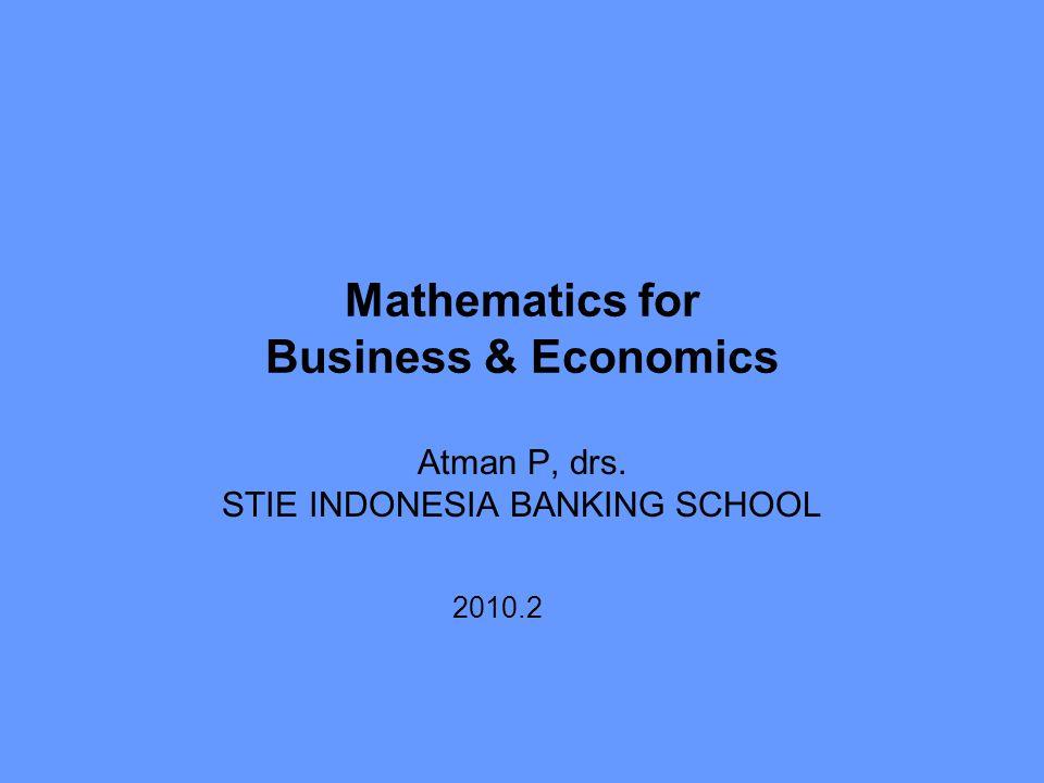 Mathematics for Business & Economics Atman P, drs. STIE INDONESIA BANKING SCHOOL 2010.2