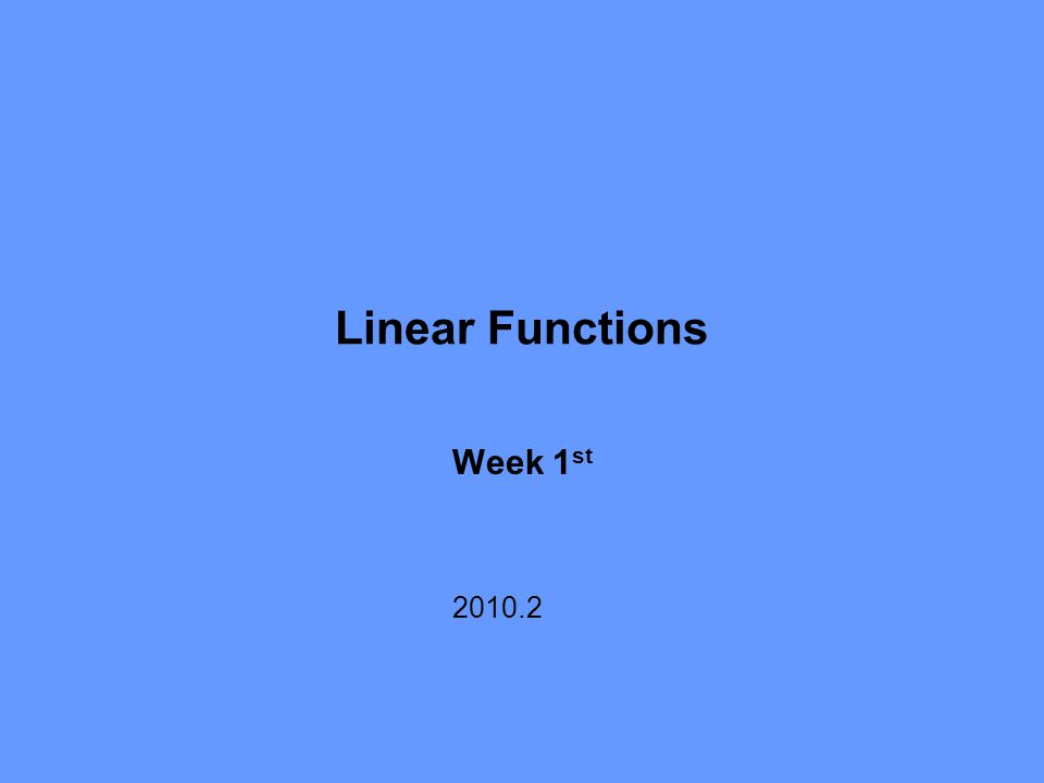 Linear Functions Week 1 st 2010.2