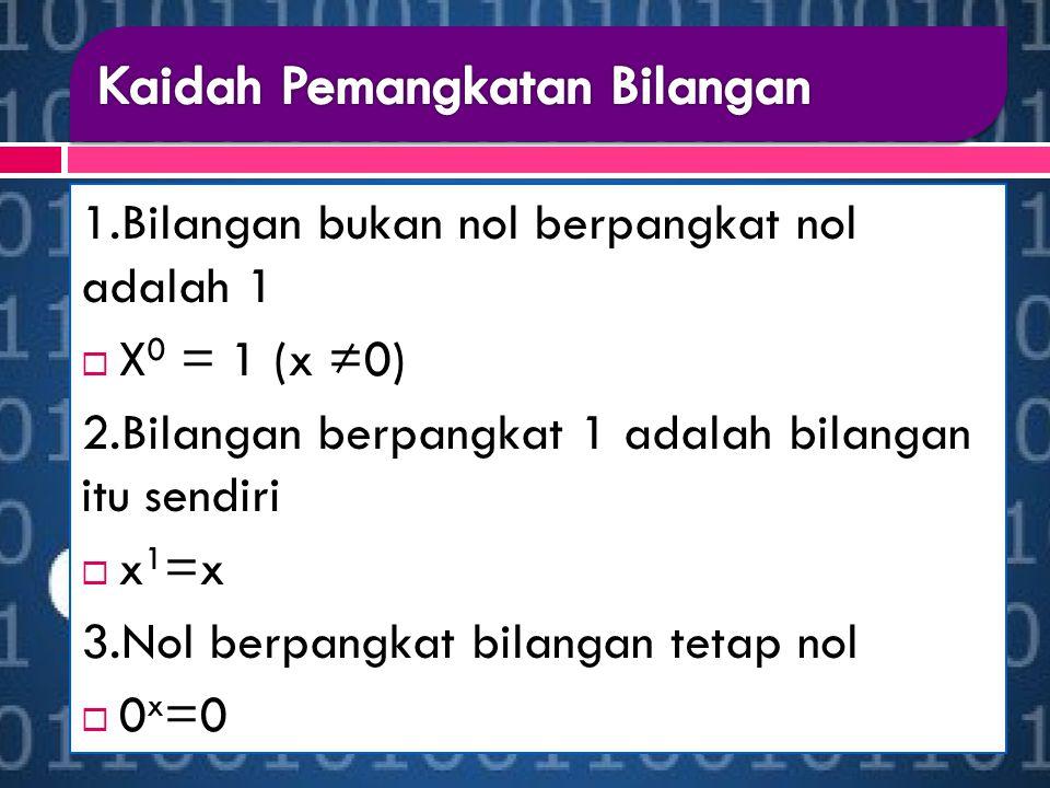 1.Bilangan bukan nol berpangkat nol adalah 1  X 0 = 1 (x ≠0) 2.Bilangan berpangkat 1 adalah bilangan itu sendiri  x 1 =x 3.Nol berpangkat bilangan tetap nol  0 x =0