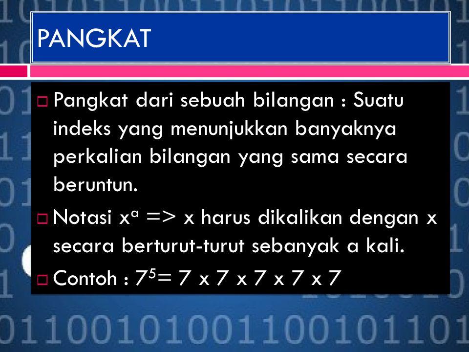 PANGKAT  Pangkat dari sebuah bilangan : Suatu indeks yang menunjukkan banyaknya perkalian bilangan yang sama secara beruntun.  Notasi x a => x harus