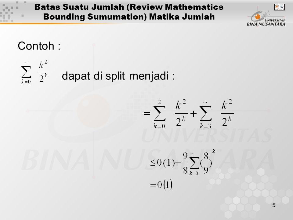 6 Batas Suatu Jumlah (Review Mathematics Bounding Sumumation) Matika Jumlah Pendekatan dengan Itegral Jika f(k) suatu fungsi yang turun monoton dapat ditunjukkan bahwa Yang menghasilkan batas