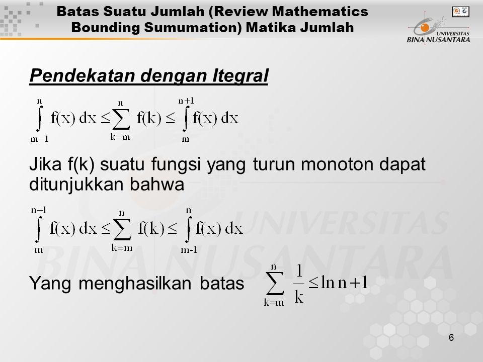 7 Batas Suatu Jumlah (Review Mathematics Bounding Sumumation) Matika Jumlah 2.2 Fungsi Rekursif Suatu algoritma rekursif, waktu pro-sesnya dapat dinyatakan dalam ben-tuk persamaan (fungsi) rekursif.