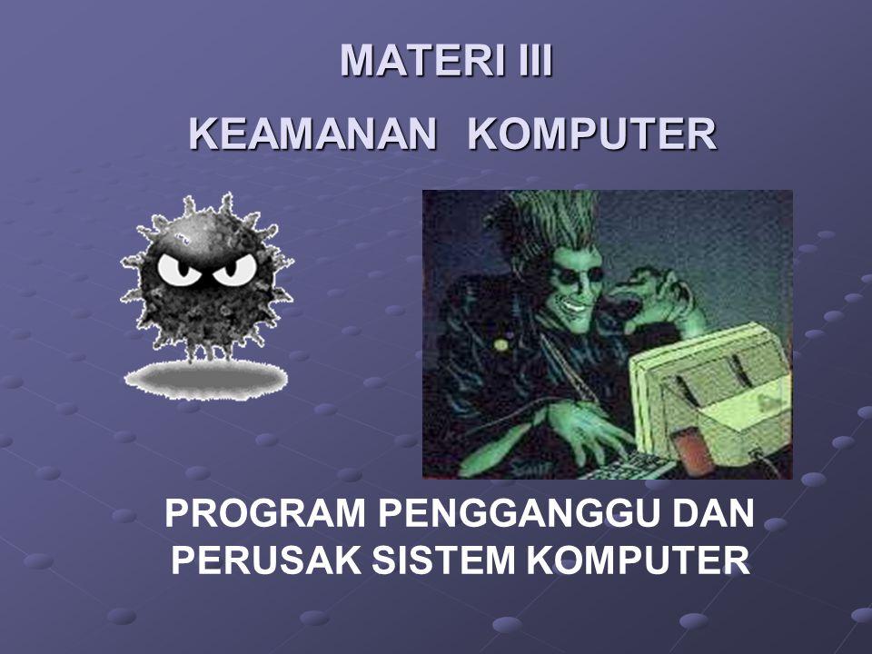 MATERI III KEAMANAN KOMPUTER PROGRAM PENGGANGGU DAN PERUSAK SISTEM KOMPUTER