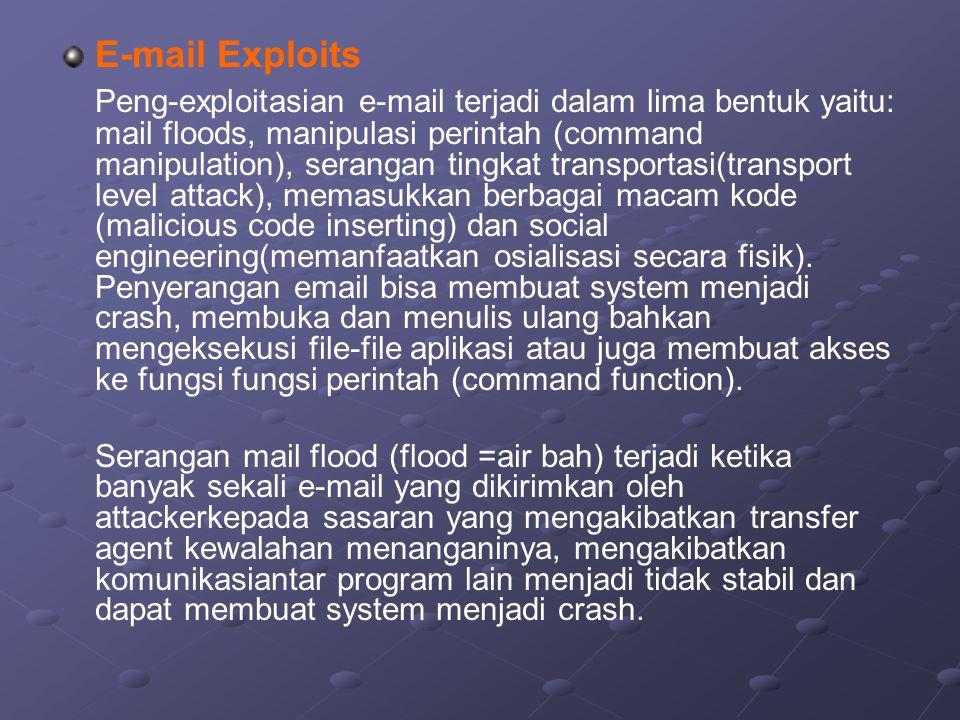 E-mail Exploits Peng-exploitasian e-mail terjadi dalam lima bentuk yaitu: mail floods, manipulasi perintah (command manipulation), serangan tingkat tr