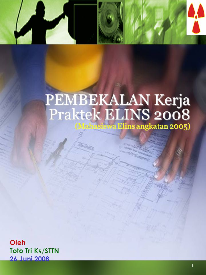 Social Protection Sector - Conditions of Work and Employment Programme (TRAVAIL) 1 PEMBEKALAN Kerja Praktek ELINS 2008 (Mahasiswa Elins angkatan 2005) Oleh Toto Tri Ks/STTN 26 Juni 2008