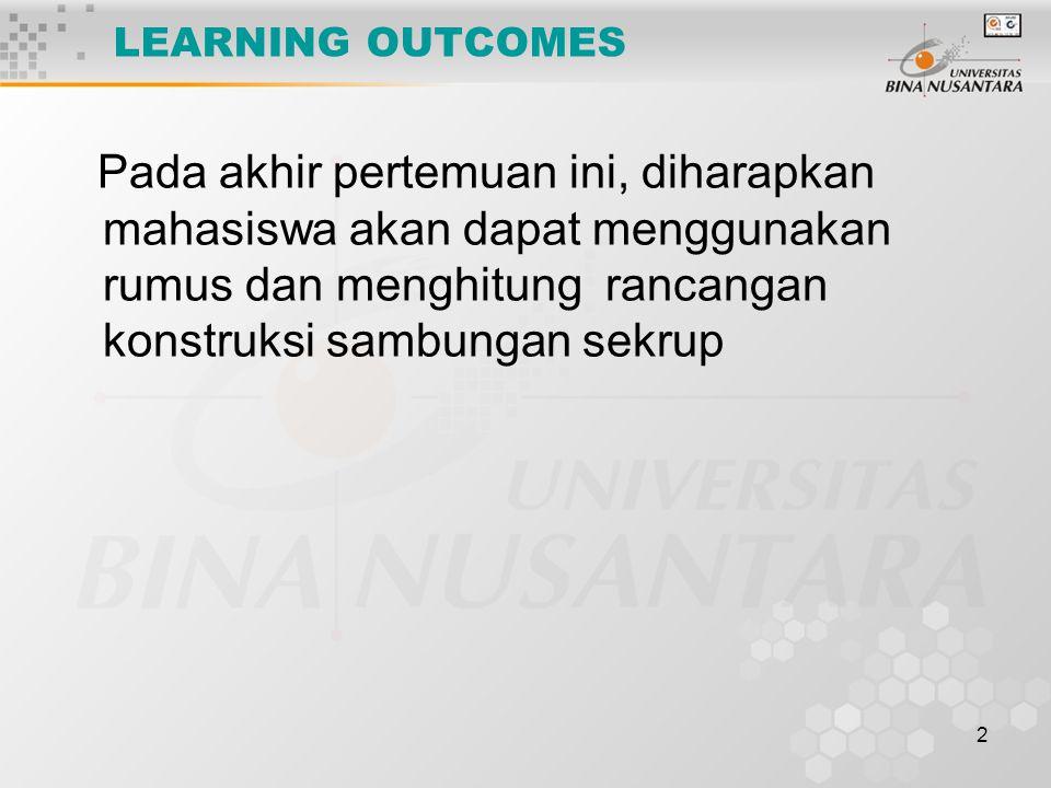 2 LEARNING OUTCOMES Pada akhir pertemuan ini, diharapkan mahasiswa akan dapat menggunakan rumus dan menghitung rancangan konstruksi sambungan sekrup