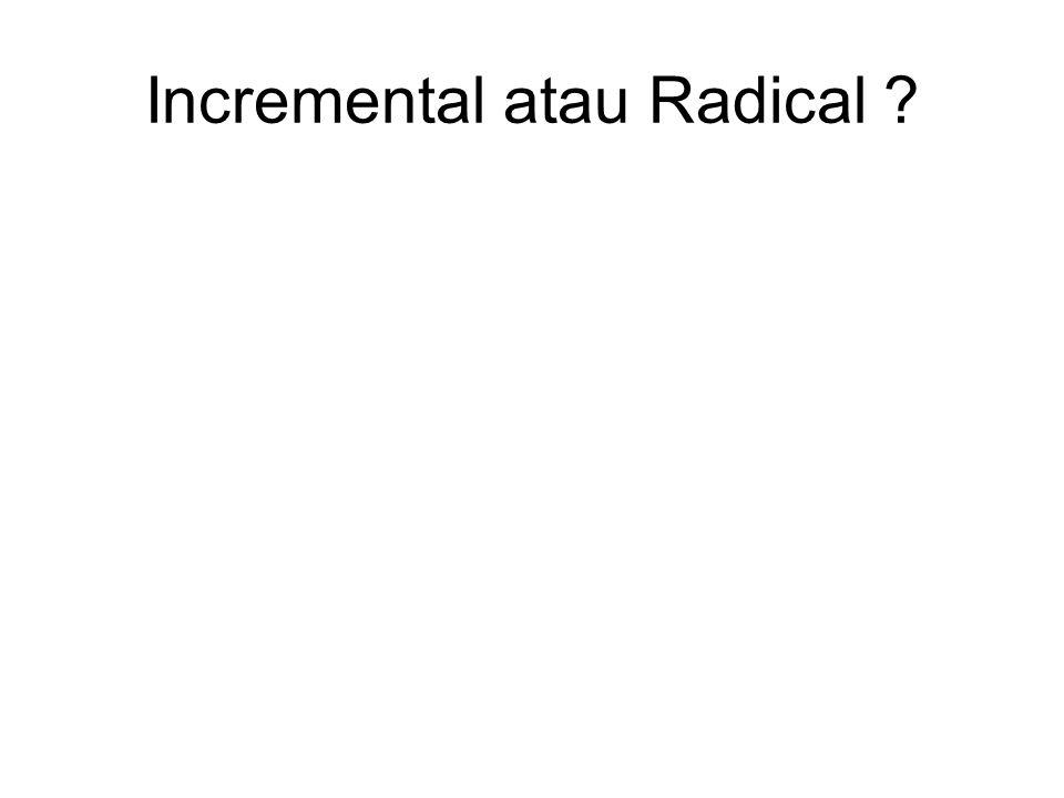 Incremental atau Radical ?