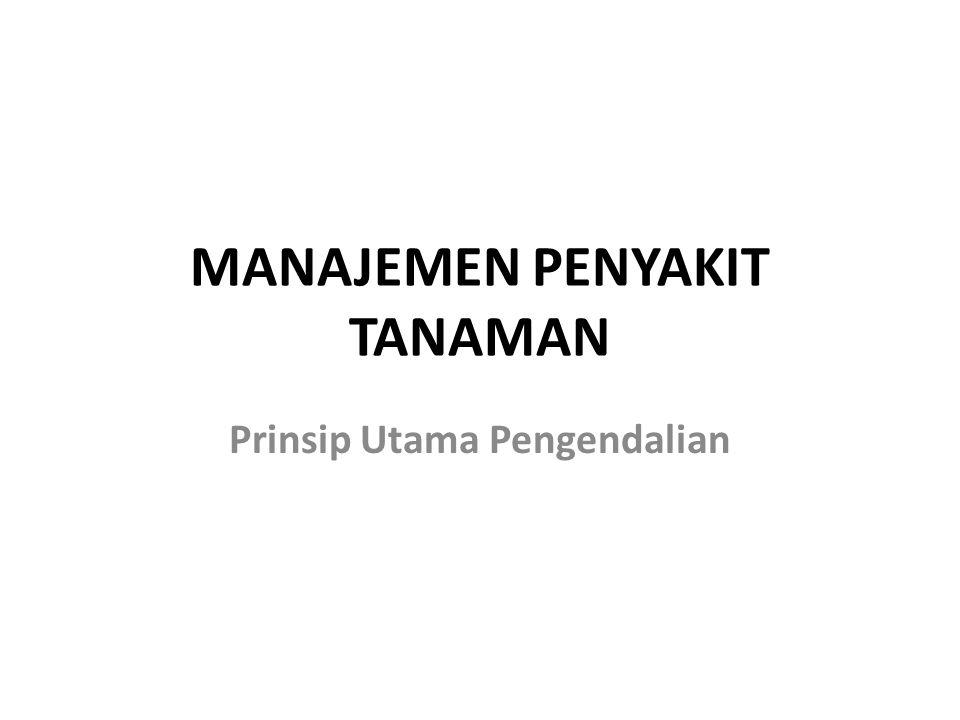 MANAJEMEN PENYAKIT TANAMAN Prinsip Utama Pengendalian