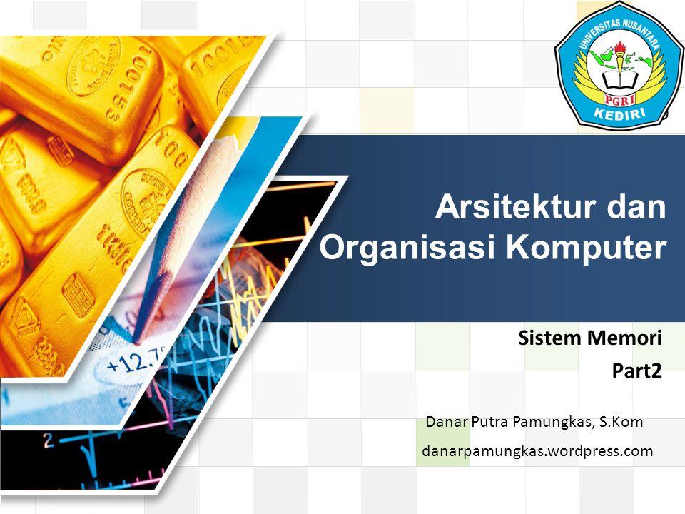 LOGO Sistem Memori Part2 Arsitektur dan Organisasi Komputer danarpamungkas.wordpress.com Danar Putra Pamungkas, S.Kom