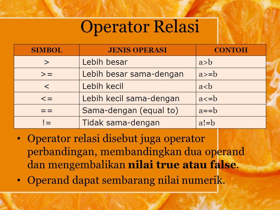 Operator Relasi Operator relasi disebut juga operator perbandingan, membandingkan dua operand dan mengembalikan nilai true atau false.