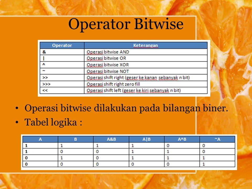 Operator Bitwise Operasi bitwise dilakukan pada bilangan biner. Tabel logika :