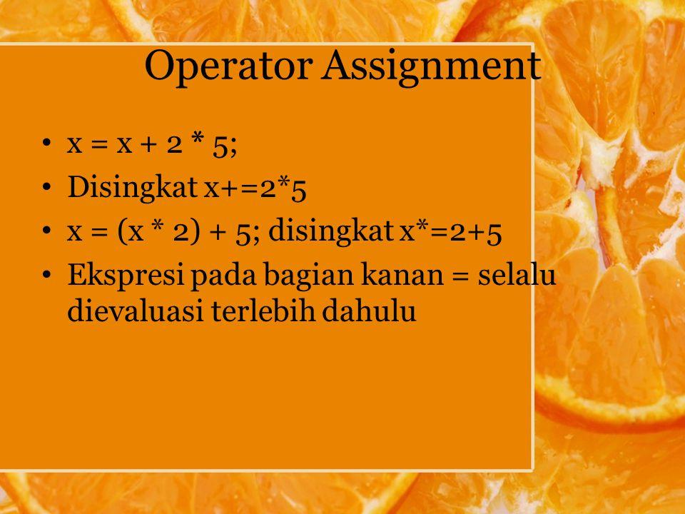 x = x + 2 * 5; Disingkat x+=2*5 x = (x * 2) + 5; disingkat x*=2+5 Ekspresi pada bagian kanan = selalu dievaluasi terlebih dahulu