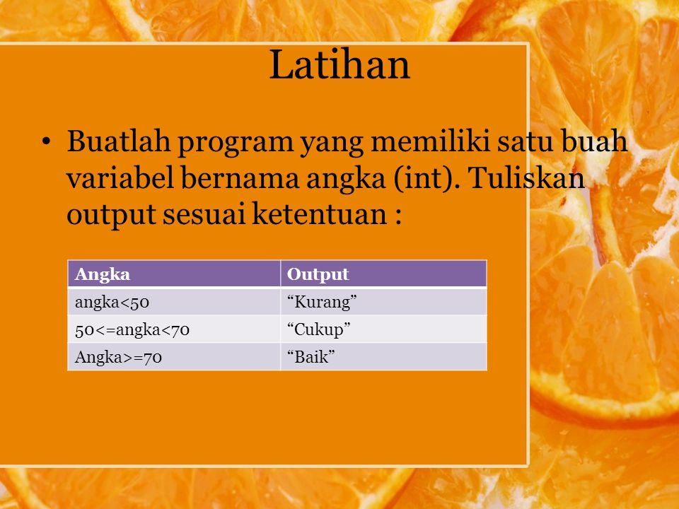 Latihan Buatlah program yang memiliki satu buah variabel bernama angka (int).