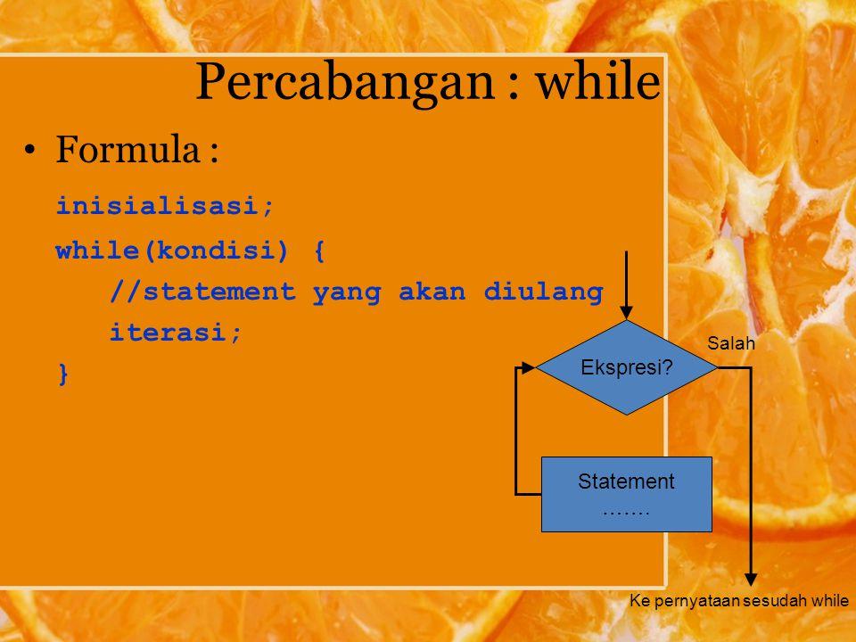Percabangan : while Formula : inisialisasi; while(kondisi) { //statement yang akan diulang iterasi; } Ekspresi.