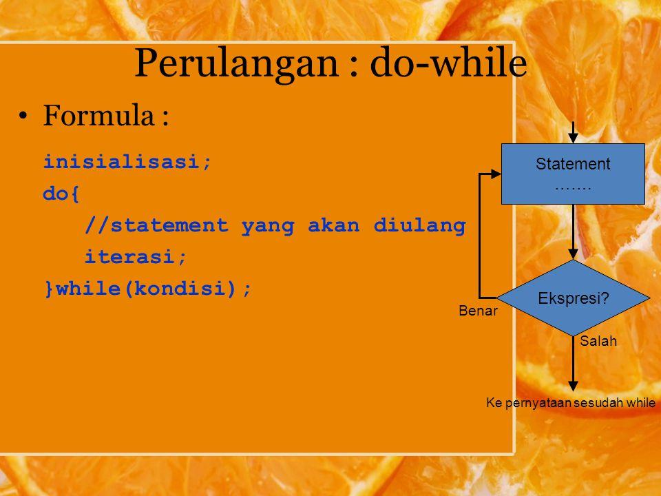 Perulangan : do-while Formula : inisialisasi; do{ //statement yang akan diulang iterasi; }while(kondisi); Ekspresi.