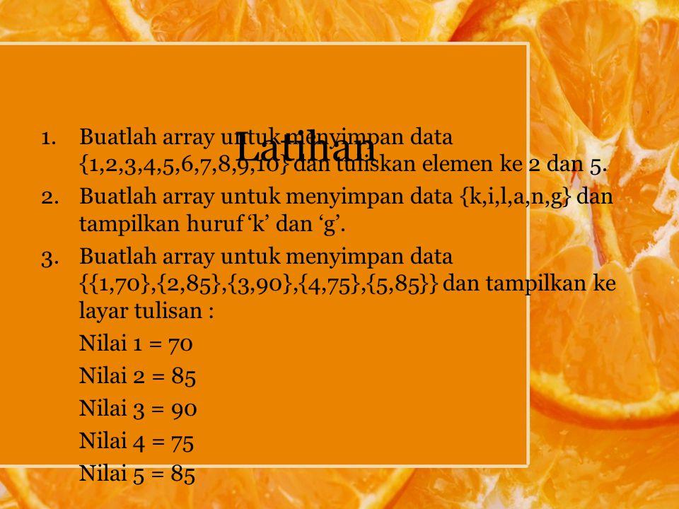 Latihan 1.Buatlah array untuk menyimpan data {1,2,3,4,5,6,7,8,9,10} dan tuliskan elemen ke 2 dan 5.