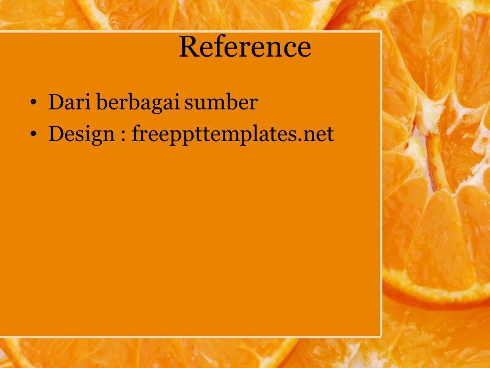 Reference Dari berbagai sumber Design : freeppttemplates.net