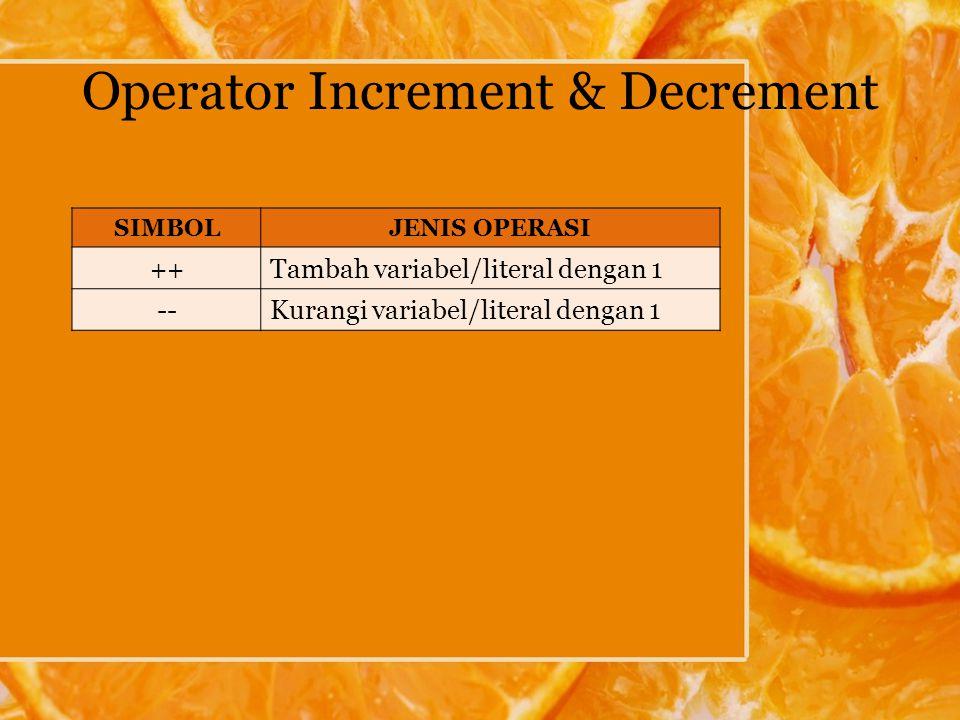Operator Increment & Decrement Increment (++) Pre-increment, contoh : ++a Post-increment, contoh : a++ Decrement(--) Pre-decrement, contoh : --a Post-decrement, contoh : a--