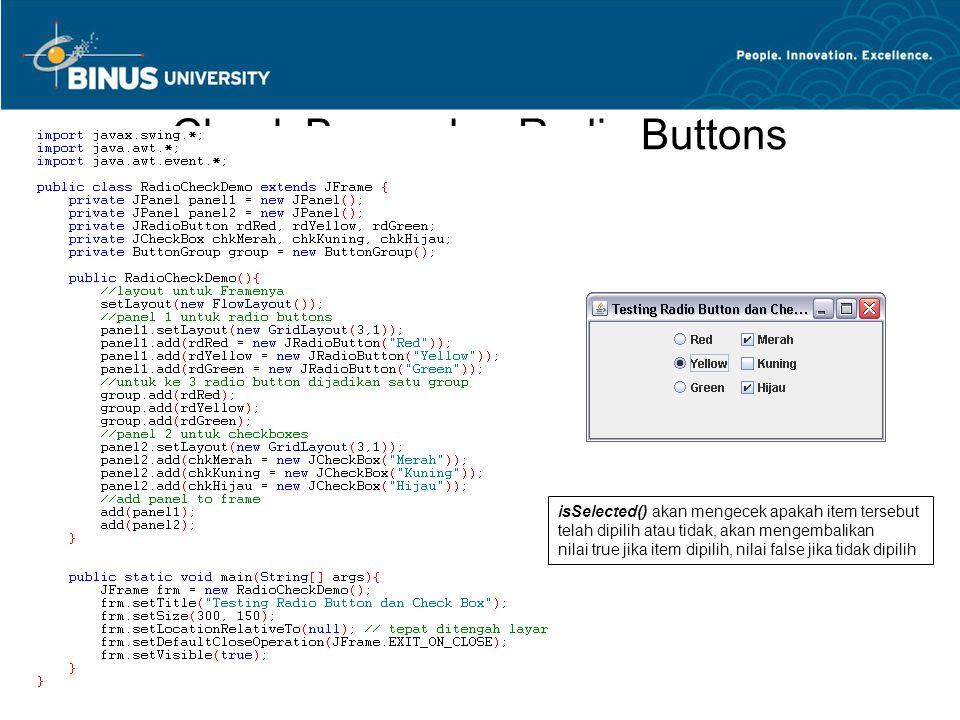 Check Boxes dan Radio Buttons isSelected() akan mengecek apakah item tersebut telah dipilih atau tidak, akan mengembalikan nilai true jika item dipili