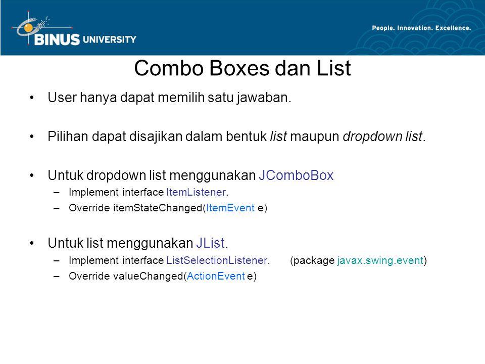 Combo Boxes dan List User hanya dapat memilih satu jawaban. Pilihan dapat disajikan dalam bentuk list maupun dropdown list. Untuk dropdown list menggu
