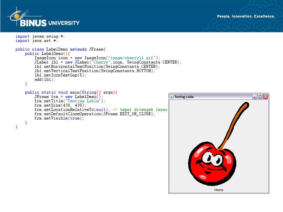 Text Fields Text Areas dan Scroll Pane Digunakan untuk menampilkan sebuah String.