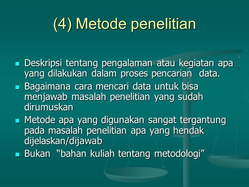 (4) Metode penelitian Deskripsi tentang pengalaman atau kegiatan apa yang dilakukan dalam proses pencarian data. Deskripsi tentang pengalaman atau keg
