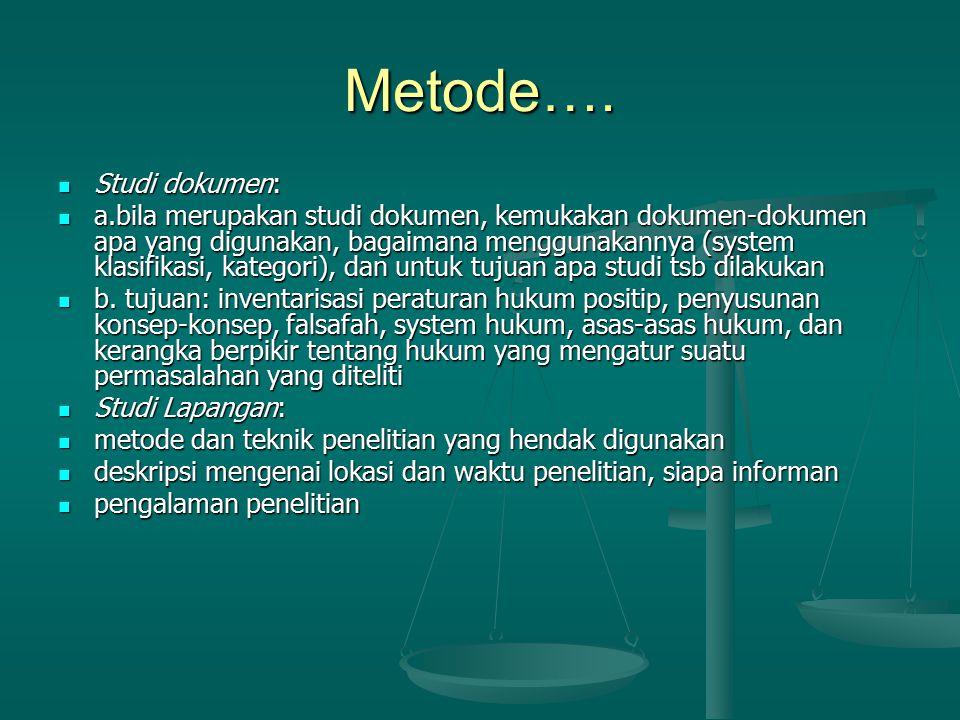 Metode…. Studi dokumen: Studi dokumen: a.bila merupakan studi dokumen, kemukakan dokumen-dokumen apa yang digunakan, bagaimana menggunakannya (system