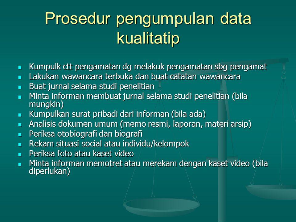 Prosedur pengumpulan data kualitatip Kumpulk ctt pengamatan dg melakuk pengamatan sbg pengamat Kumpulk ctt pengamatan dg melakuk pengamatan sbg pengam