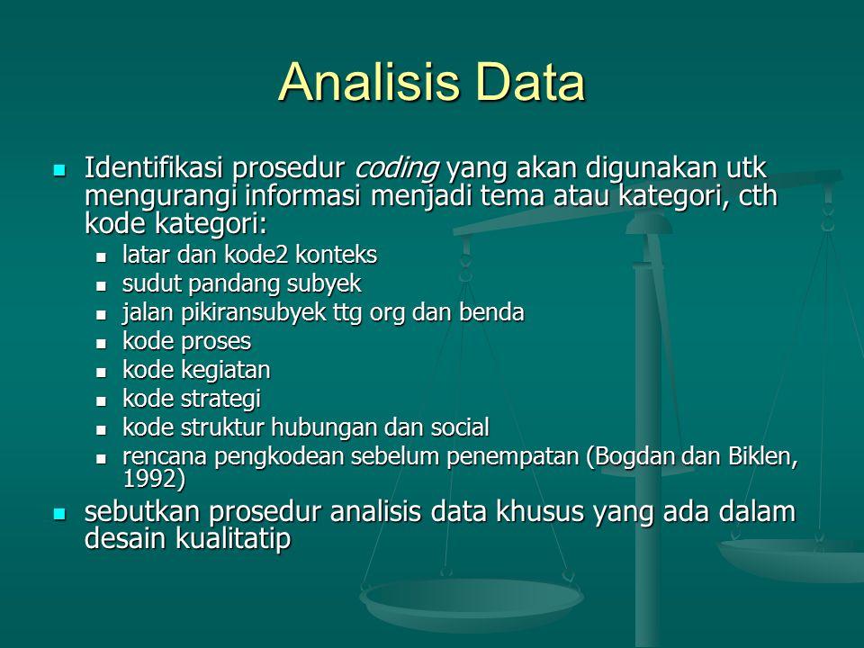 Analisis Data Identifikasi prosedur coding yang akan digunakan utk mengurangi informasi menjadi tema atau kategori, cth kode kategori: Identifikasi pr