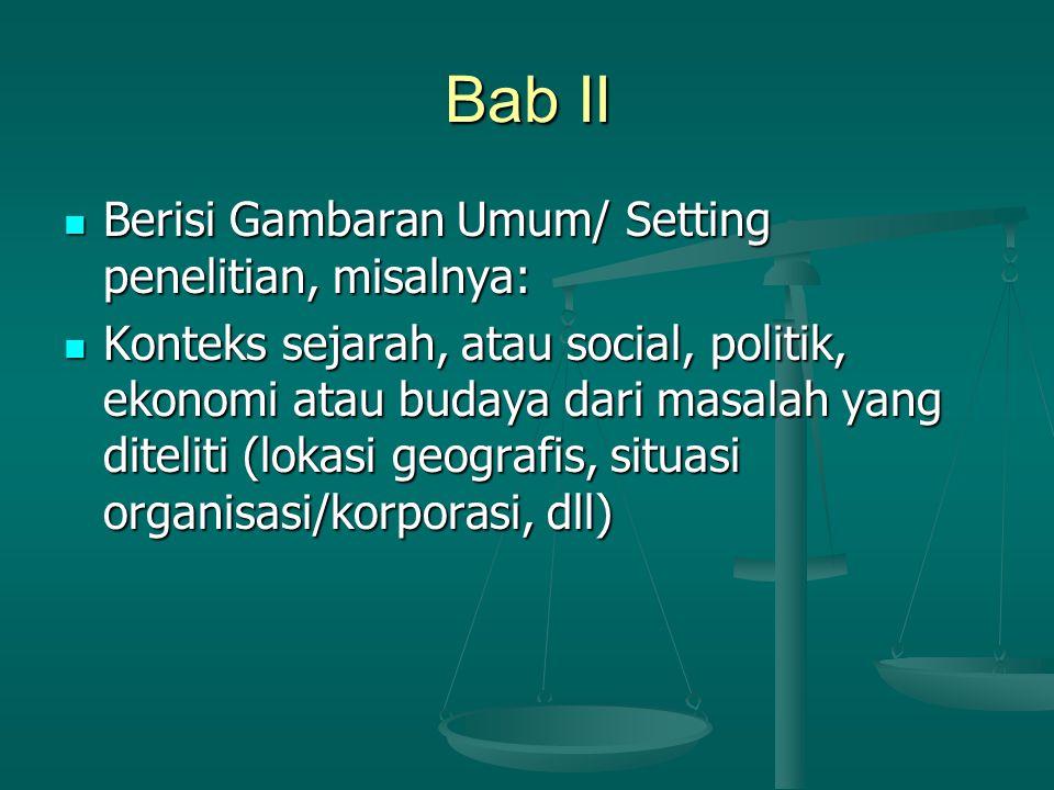 Bab II Berisi Gambaran Umum/ Setting penelitian, misalnya: Berisi Gambaran Umum/ Setting penelitian, misalnya: Konteks sejarah, atau social, politik,